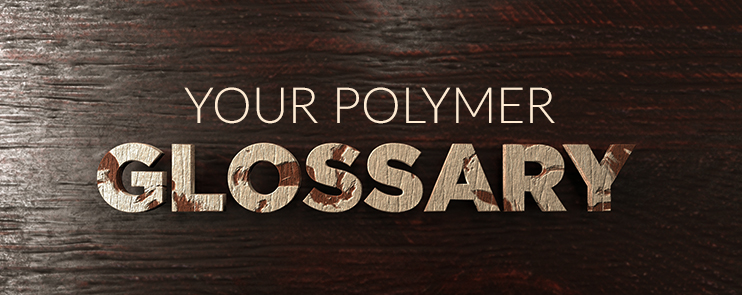 33 - Your Polymer Glossary